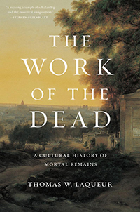 """The Work of the Dead"" by Thomas W. Laqueur"