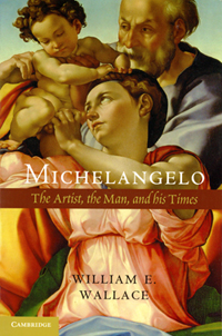 """Michelangelo: The Artist, the Man, and his Times"" by William E. Wallace"